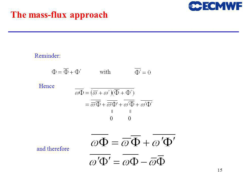 15 The mass-flux approach Reminder: with Hence == 00 and therefore