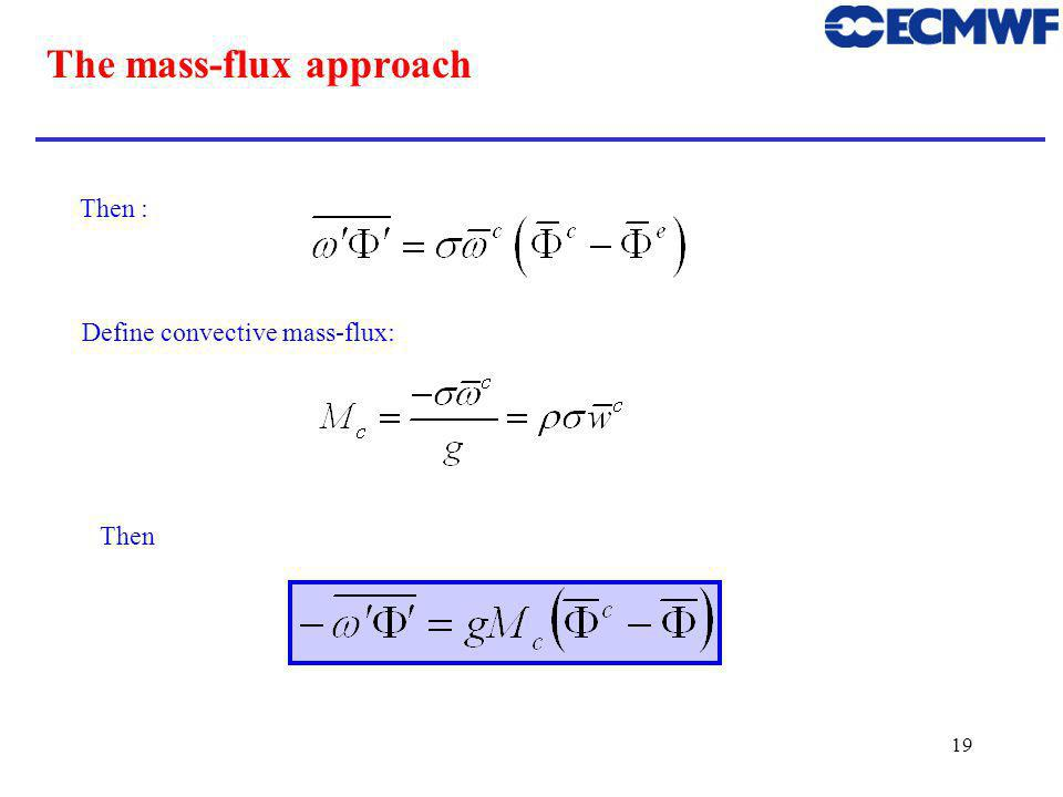 19 The mass-flux approach Then : Define convective mass-flux: Then