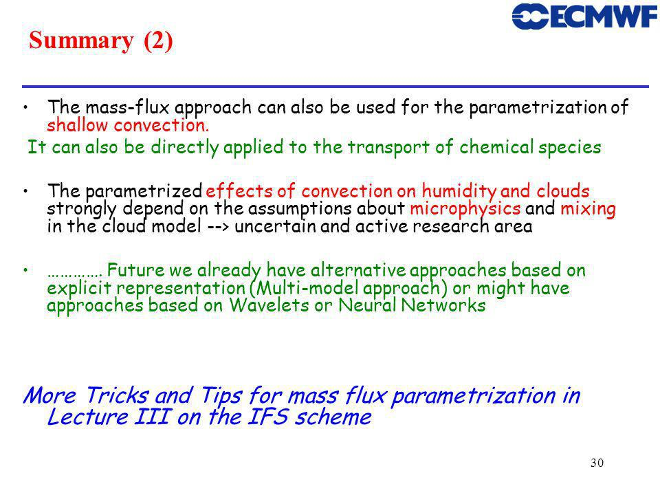 30 Summary (2) The mass-flux approach can also be used for the parametrization of shallow convection.