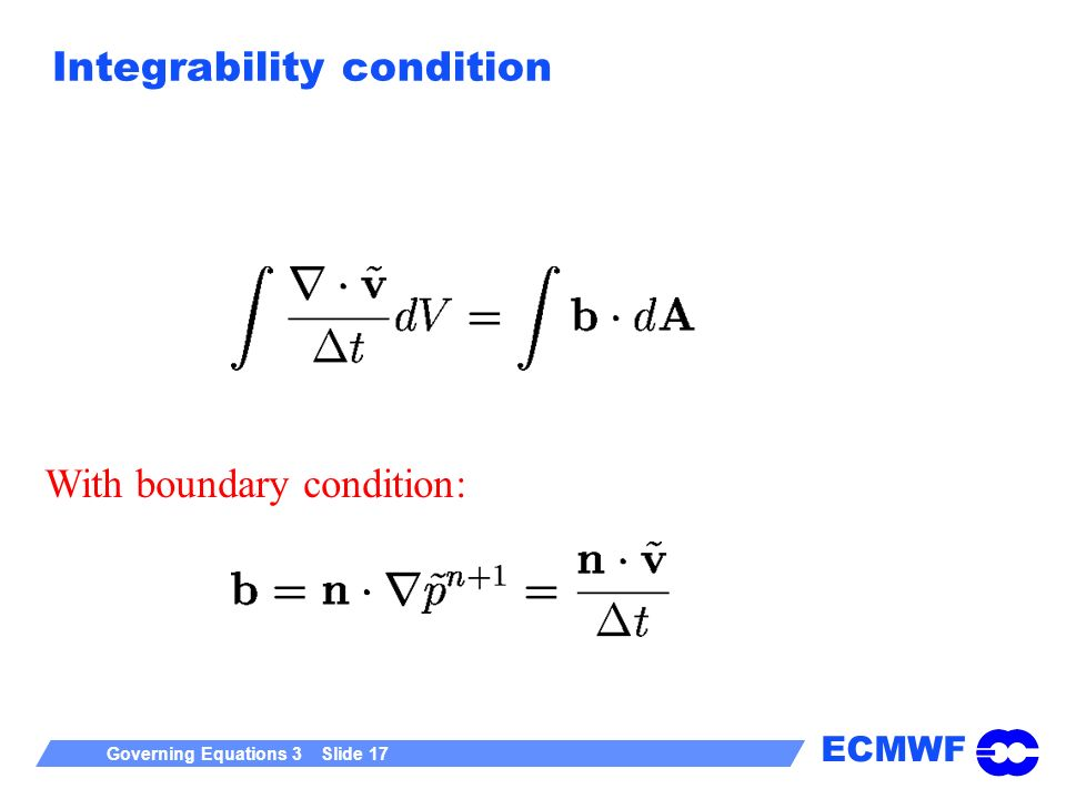 ECMWF Governing Equations 3 Slide 17 Integrability condition With boundary condition: