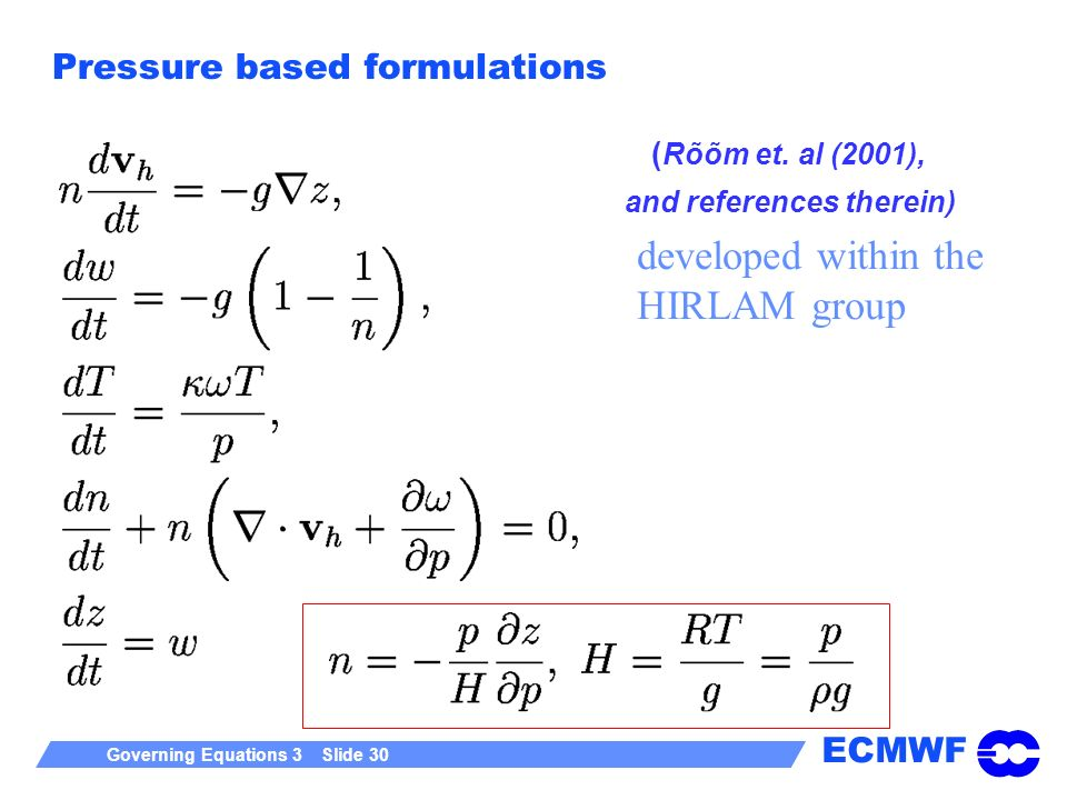 ECMWF Governing Equations 3 Slide 30 Pressure based formulations ( Rõõm et. al (2001), and references therein) developed within the HIRLAM group