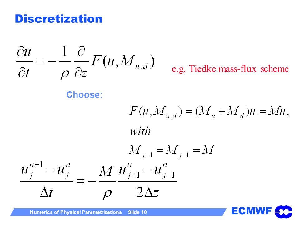 ECMWF Numerics of Physical Parametrizations Slide 10 Discretization Choose: e.g. Tiedke mass-flux scheme
