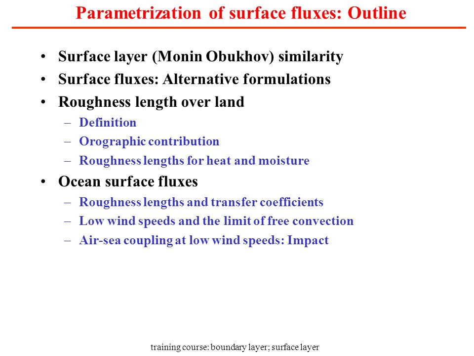 training course: boundary layer; surface layer Parametrization of surface fluxes: Outline Surface layer (Monin Obukhov) similarity Surface fluxes: Alt