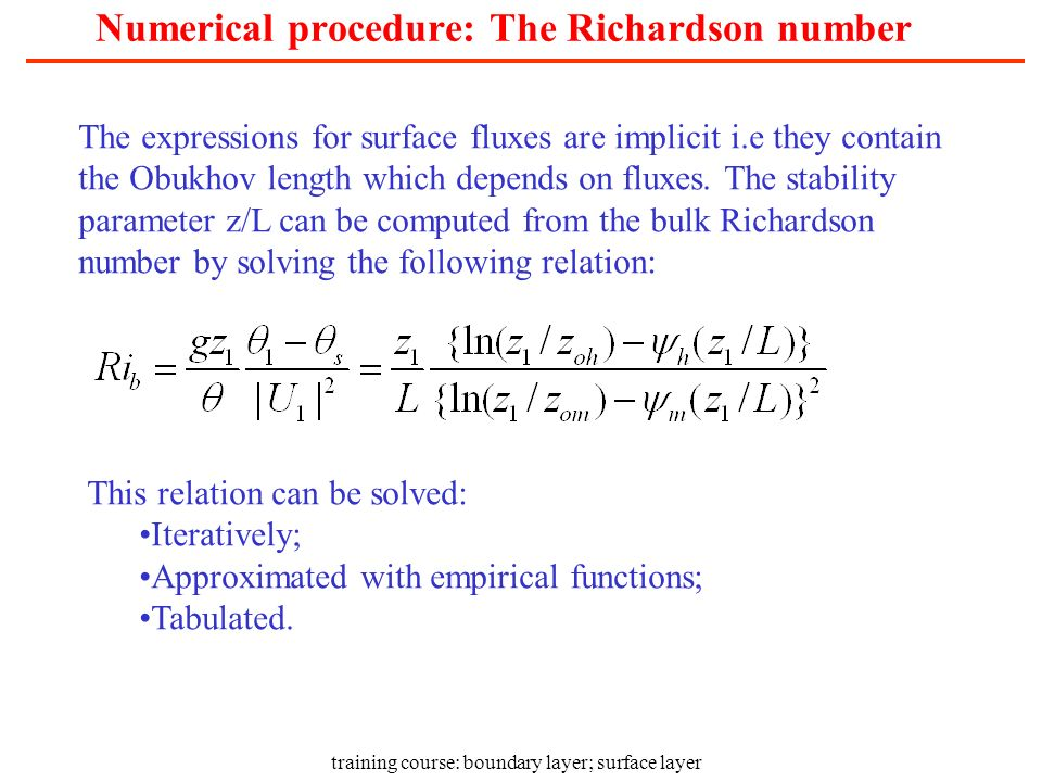 training course: boundary layer; surface layer Numerical procedure: The Richardson number The expressions for surface fluxes are implicit i.e they con