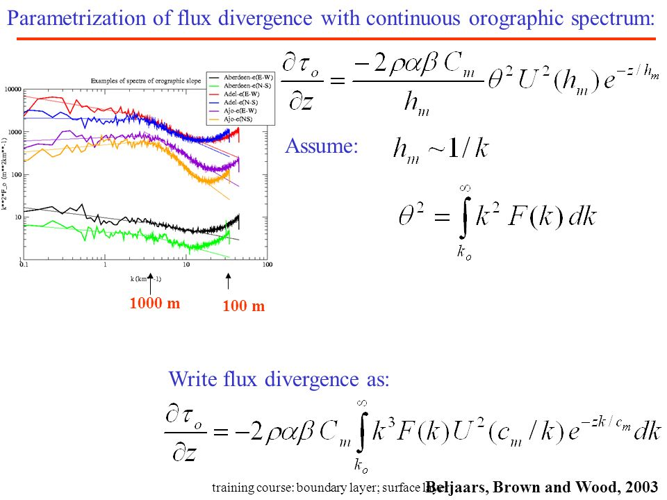 training course: boundary layer; surface layer Assume: Write flux divergence as: Parametrization of flux divergence with continuous orographic spectru