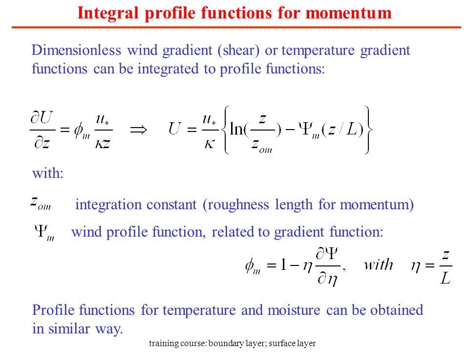 training course: boundary layer; surface layer Integral profile functions for momentum Dimensionless wind gradient (shear) or temperature gradient fun