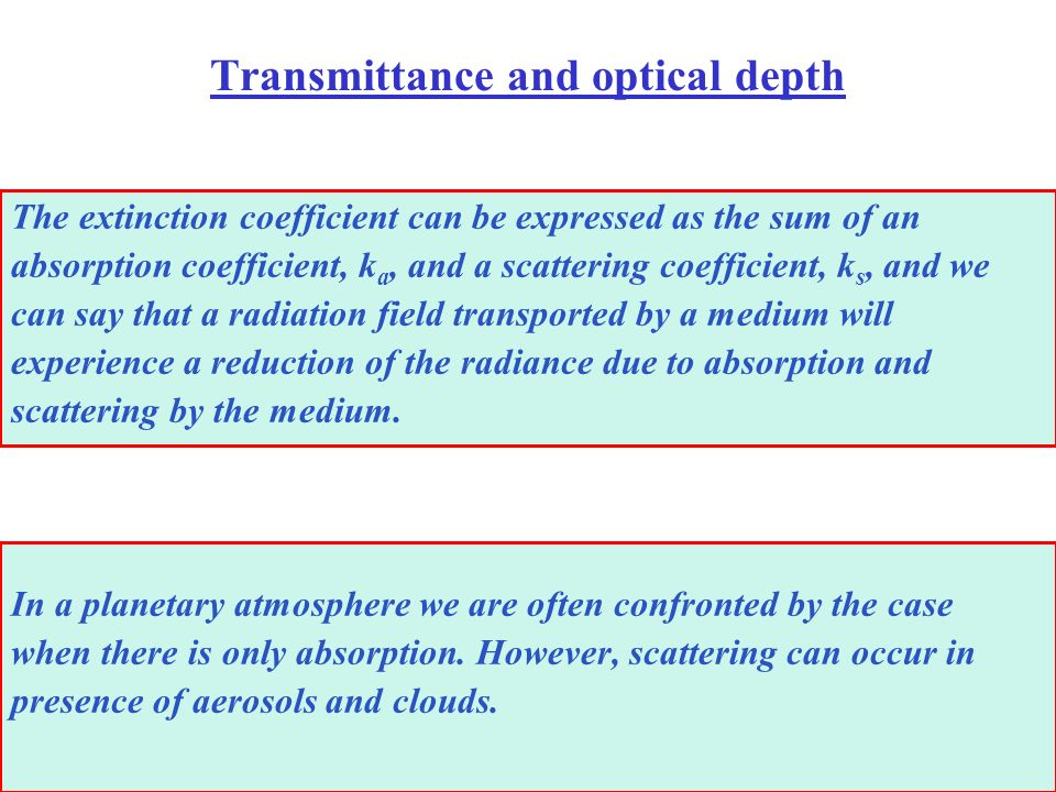 Transmittance and optical depth The extinction coefficient can be expressed as the sum of an absorption coefficient, k a, and a scattering coefficient