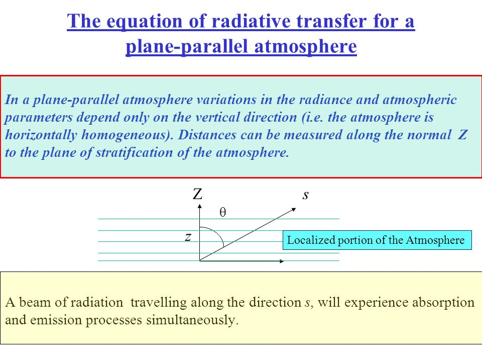 The equation of radiative transfer for a plane-parallel atmosphere In a plane-parallel atmosphere variations in the radiance and atmospheric parameter