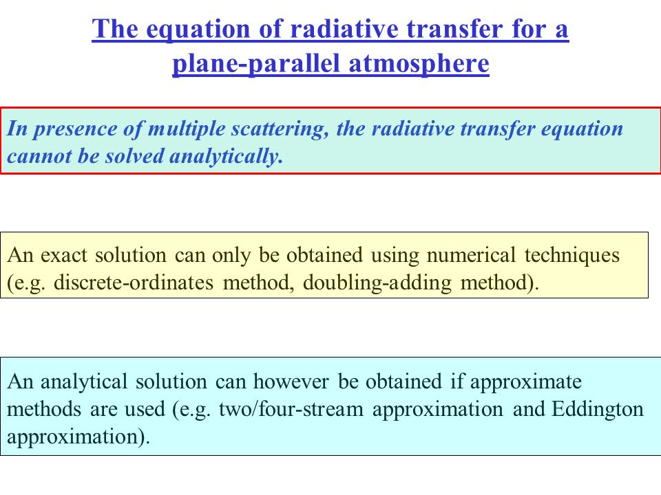 The equation of radiative transfer for a plane-parallel atmosphere In presence of multiple scattering, the radiative transfer equation cannot be solve