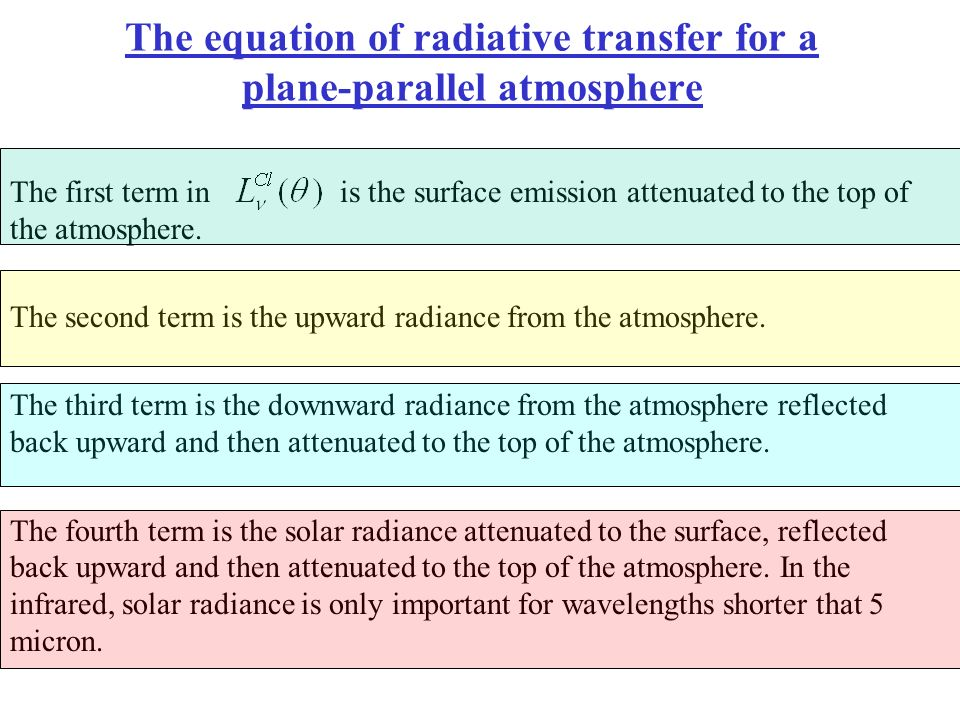The equation of radiative transfer for a plane-parallel atmosphere The first term in is the surface emission attenuated to the top of the atmosphere.