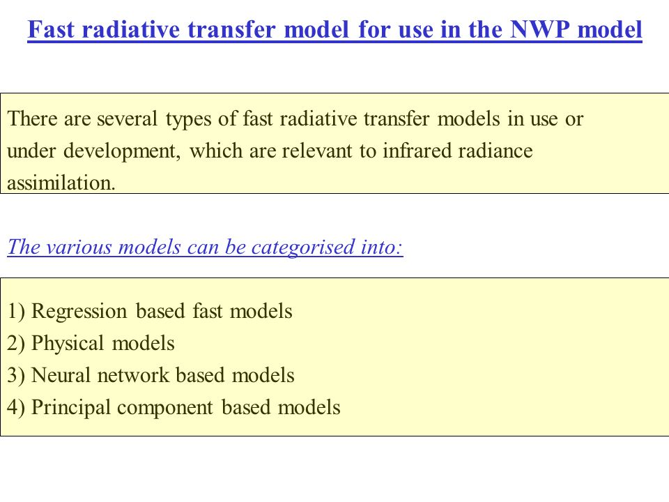 Fast radiative transfer model for use in the NWP model There are several types of fast radiative transfer models in use or under development, which ar