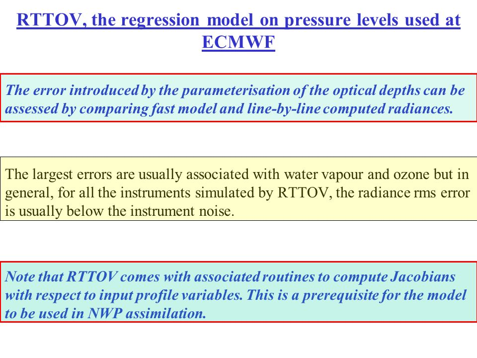 RTTOV, the regression model on pressure levels used at ECMWF The error introduced by the parameterisation of the optical depths can be assessed by com