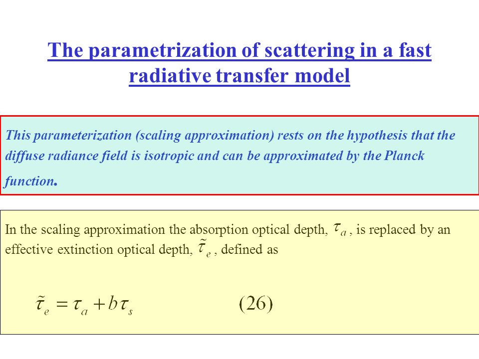 The parametrization of scattering in a fast radiative transfer model This parameterization (scaling approximation) rests on the hypothesis that the di