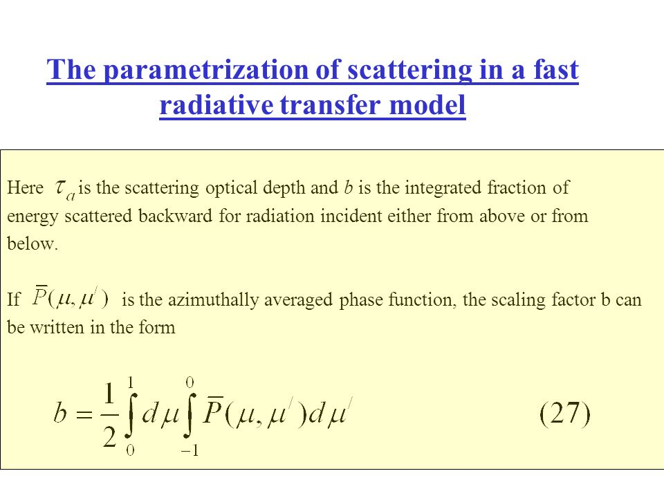The parametrization of scattering in a fast radiative transfer model Here is the scattering optical depth and b is the integrated fraction of energy s