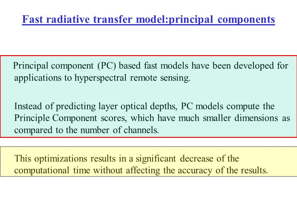 Fast radiative transfer model:principal components Principal component (PC) based fast models have been developed for applications to hyperspectral re