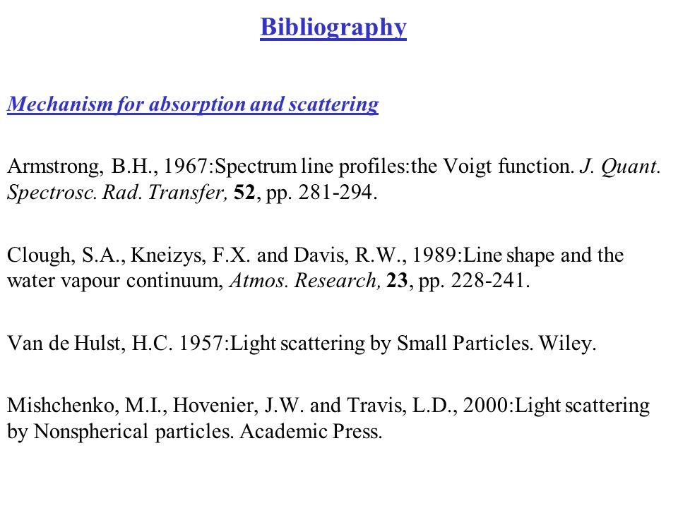 Bibliography Mechanism for absorption and scattering Armstrong, B.H., 1967:Spectrum line profiles:the Voigt function. J. Quant. Spectrosc. Rad. Transf