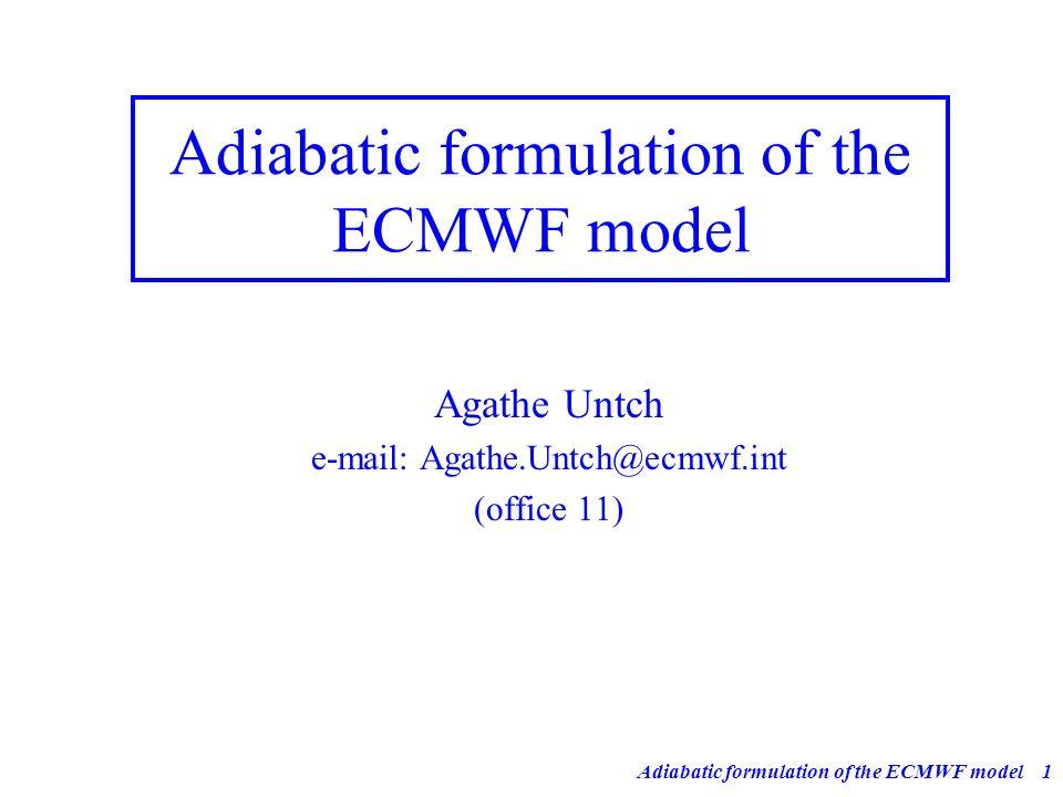 Adiabatic formulation of the ECMWF model1 Agathe Untch e-mail: Agathe.Untch@ecmwf.int (office 11)