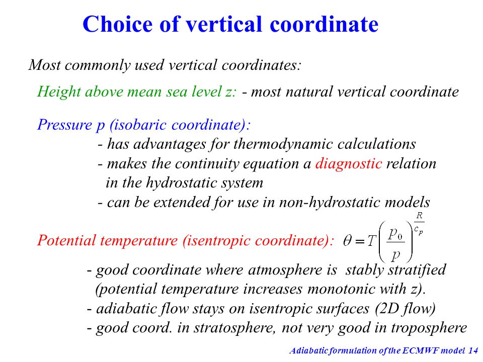 Adiabatic formulation of the ECMWF model14 Choice of vertical coordinate Height above mean sea level z: - most natural vertical coordinate Pressure p