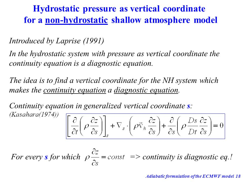 Adiabatic formulation of the ECMWF model18 Hydrostatic pressure as vertical coordinate for a non-hydrostatic shallow atmosphere model Introduced by La