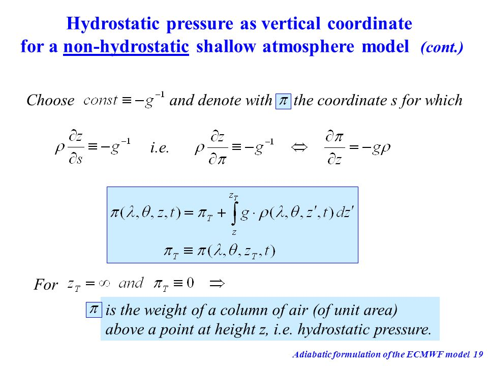 Adiabatic formulation of the ECMWF model19 Hydrostatic pressure as vertical coordinate for a non-hydrostatic shallow atmosphere model (cont.) Choosean