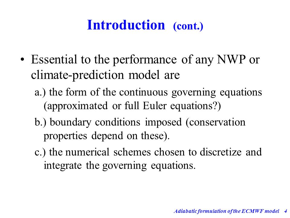 Adiabatic formulation of the ECMWF model4 Introduction (cont.) Essential to the performance of any NWP or climate-prediction model are a.) the form of
