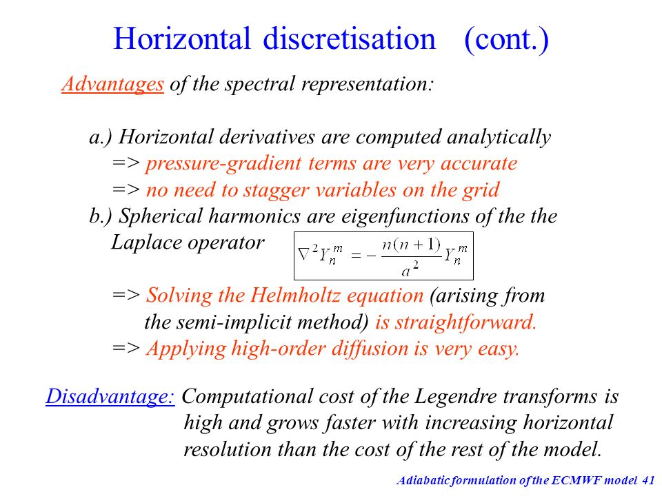 Adiabatic formulation of the ECMWF model41 Horizontal discretisation (cont.) Advantages of the spectral representation: a.) Horizontal derivatives are
