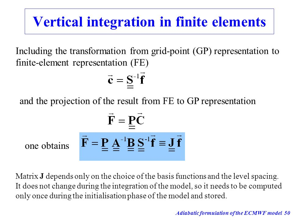 Adiabatic formulation of the ECMWF model50 Vertical integration in finite elements Including the transformation from grid-point (GP) representation to