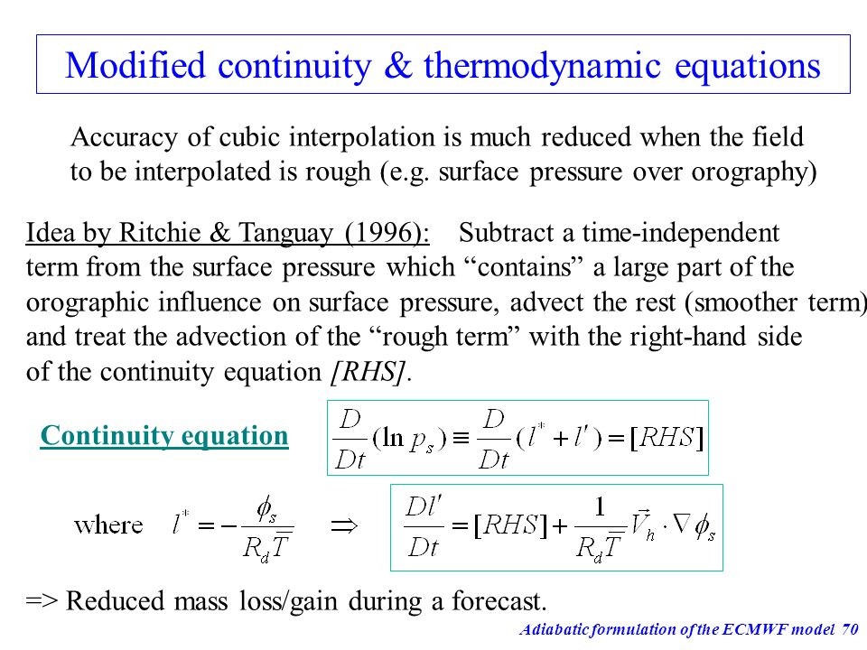 Adiabatic formulation of the ECMWF model70 => Reduced mass loss/gain during a forecast. Modified continuity & thermodynamic equations Continuity equat