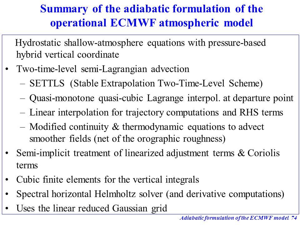 Adiabatic formulation of the ECMWF model74 Summary of the adiabatic formulation of the operational ECMWF atmospheric model Hydrostatic shallow-atmosph