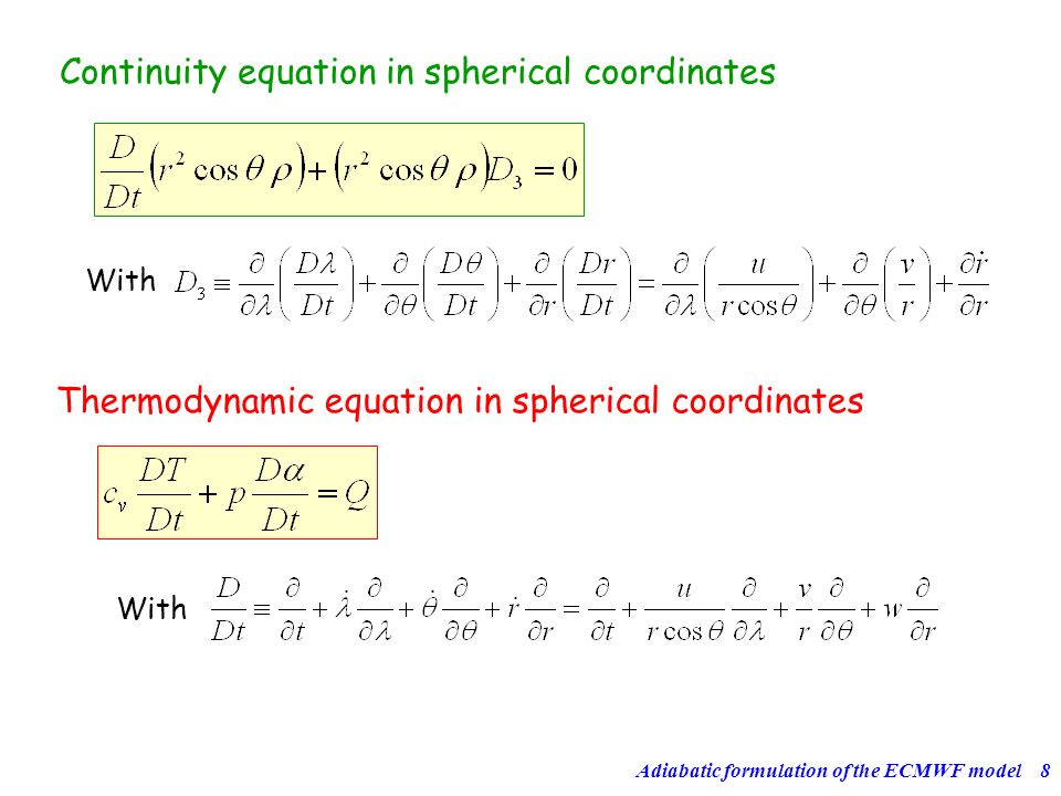 Adiabatic formulation of the ECMWF model8 Continuity equation in spherical coordinates With Thermodynamic equation in spherical coordinates With