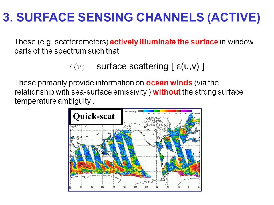 These (e.g. scatterometers) actively illuminate the surface in window parts of the spectrum such that surface scattering [ (u,v) ] These primarily pro