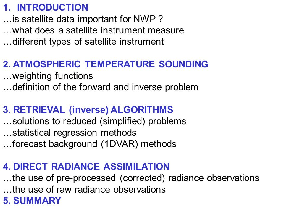 1.INTRODUCTION …is satellite data important for NWP ? …what does a satellite instrument measure …different types of satellite instrument 2. ATMOSPHERI