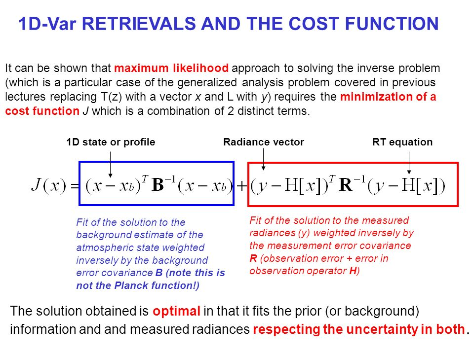 1D-Var RETRIEVALS AND THE COST FUNCTION It can be shown that maximum likelihood approach to solving the inverse problem (which is a particular case of