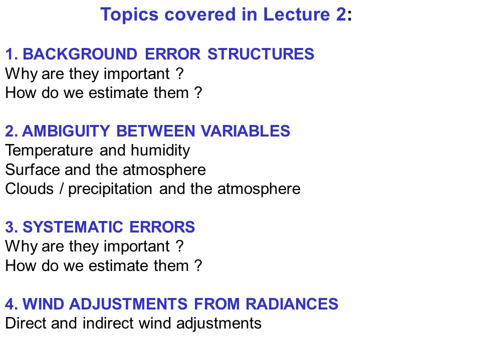 Topics covered in Lecture 2: 1. BACKGROUND ERROR STRUCTURES Why are they important ? How do we estimate them ? 2. AMBIGUITY BETWEEN VARIABLES Temperat