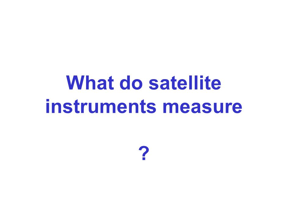 What do satellite instruments measure ?