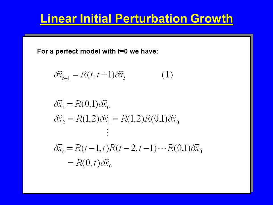 Linear Initial Perturbation Growth For a perfect model with f=0 we have: