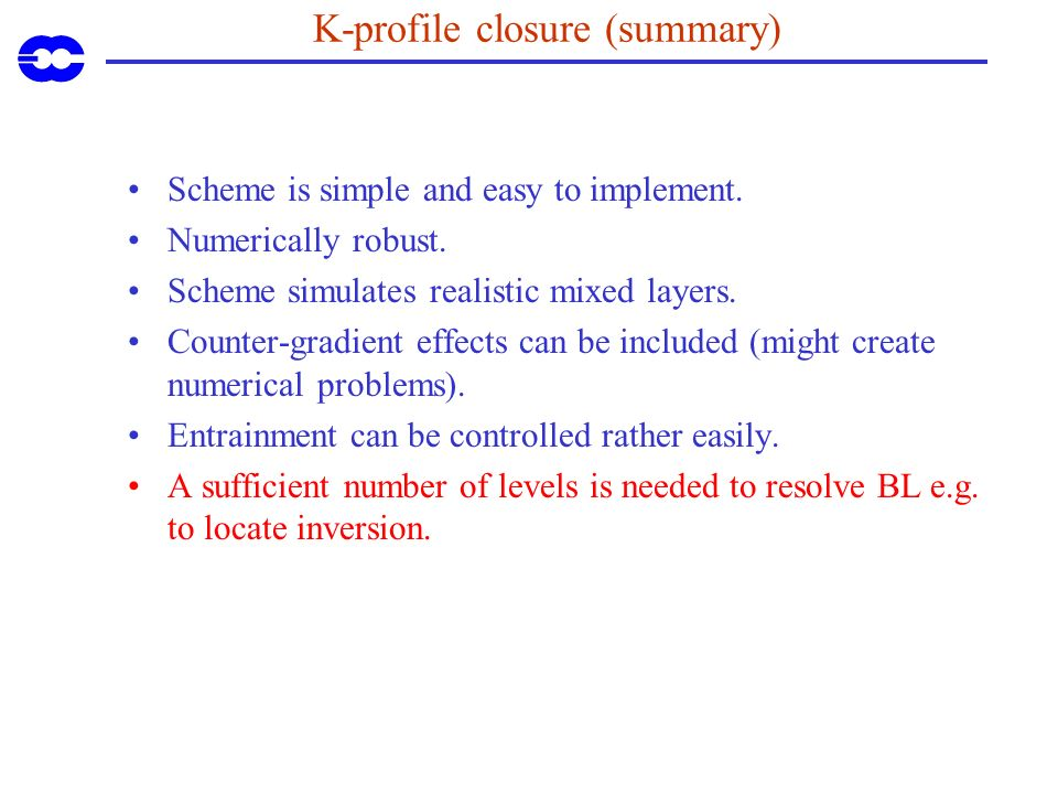 K-profile closure (summary) Scheme is simple and easy to implement.