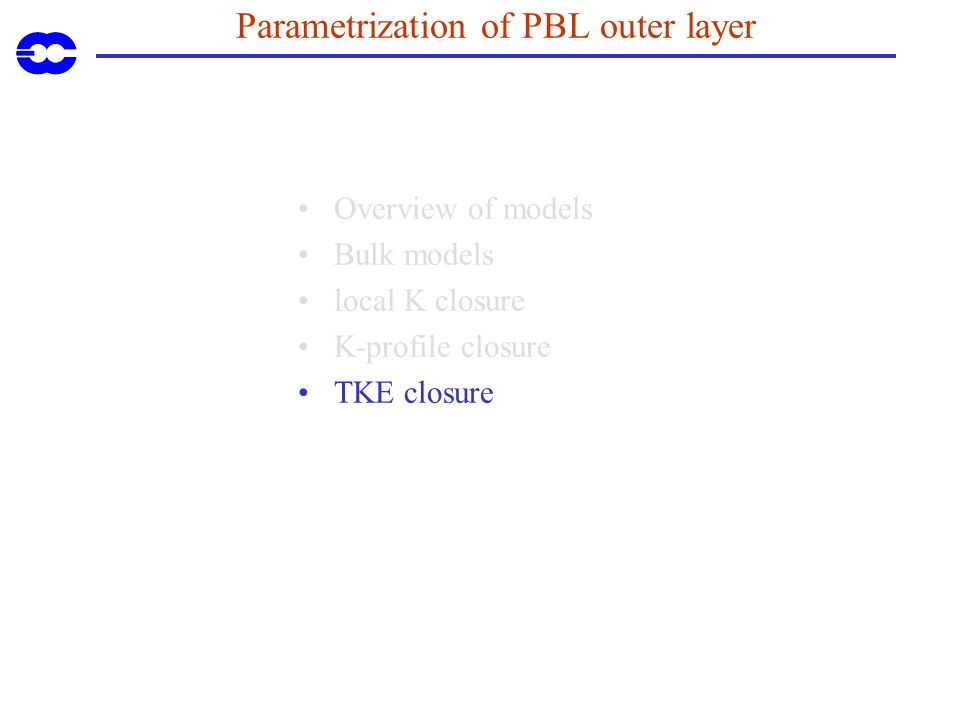 Parametrization of PBL outer layer Overview of models Bulk models local K closure K-profile closure TKE closure
