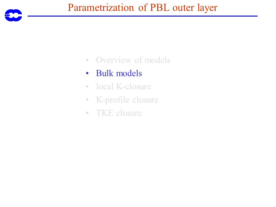 Parametrization of PBL outer layer Overview of models Bulk models local K-closure K-profile closure TKE closure