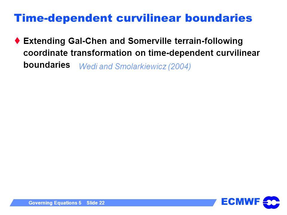 ECMWF Governing Equations 5 Slide 22 Time-dependent curvilinear boundaries Extending Gal-Chen and Somerville terrain-following coordinate transformati