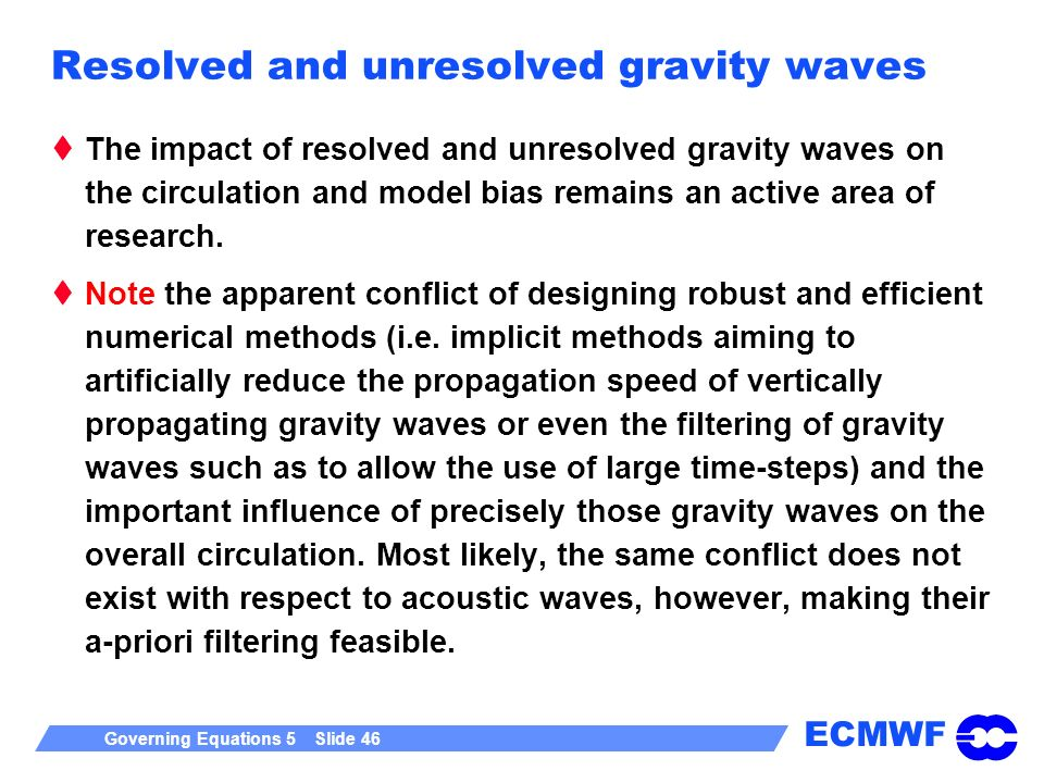 ECMWF Governing Equations 5 Slide 46 Resolved and unresolved gravity waves The impact of resolved and unresolved gravity waves on the circulation and