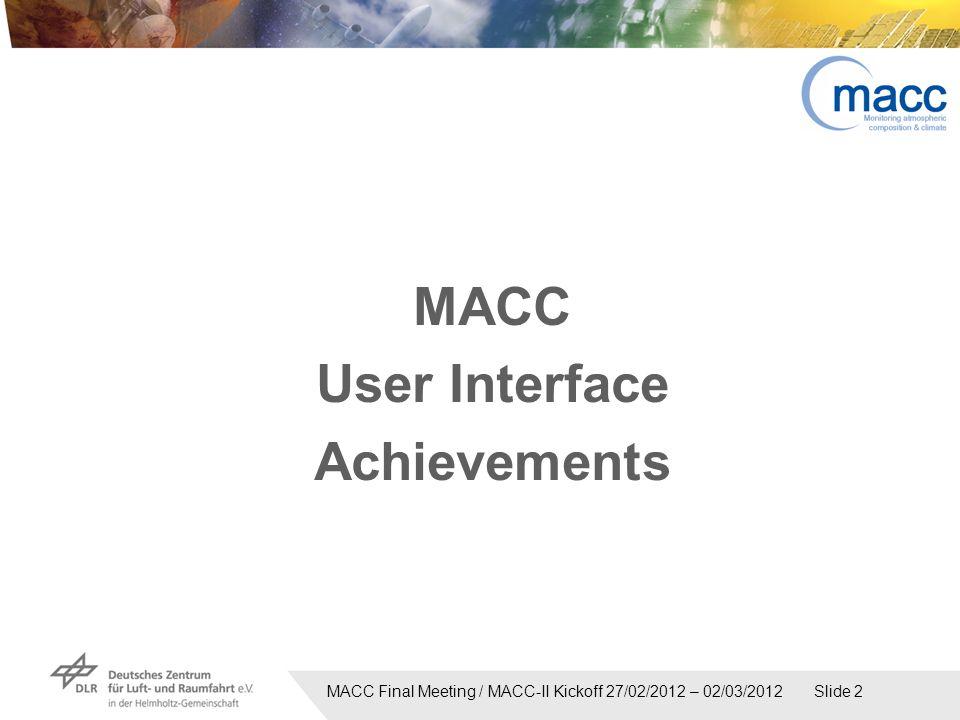 MACC Final Meeting / MACC-II Kickoff 27/02/2012 – 02/03/2012 Slide 2 MACC User Interface Achievements