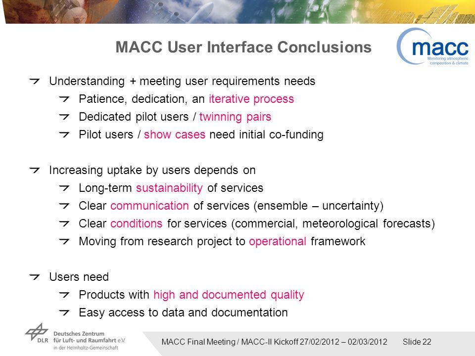 MACC Final Meeting / MACC-II Kickoff 27/02/2012 – 02/03/2012 Slide 22 Understanding + meeting user requirements needs Patience, dedication, an iterati