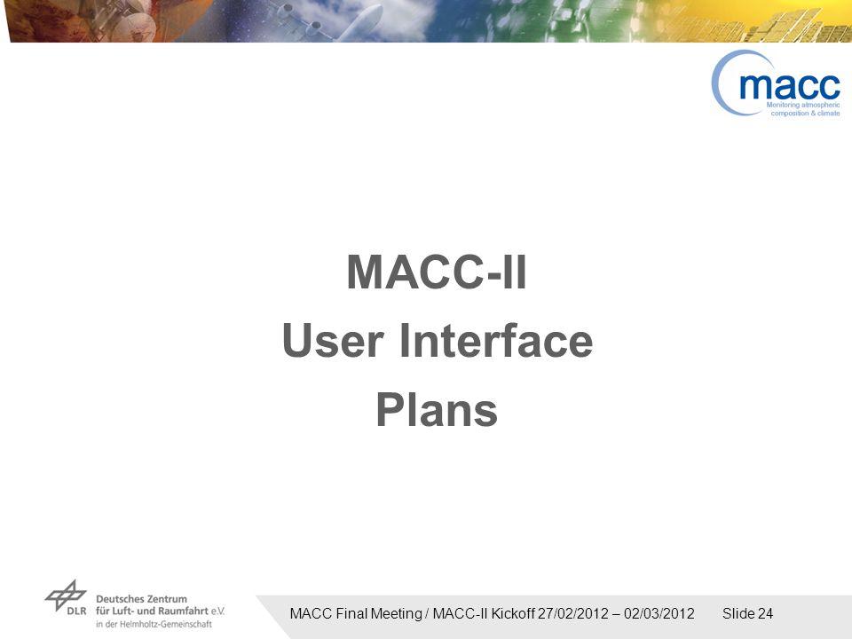 MACC Final Meeting / MACC-II Kickoff 27/02/2012 – 02/03/2012 Slide 24 MACC-II User Interface Plans