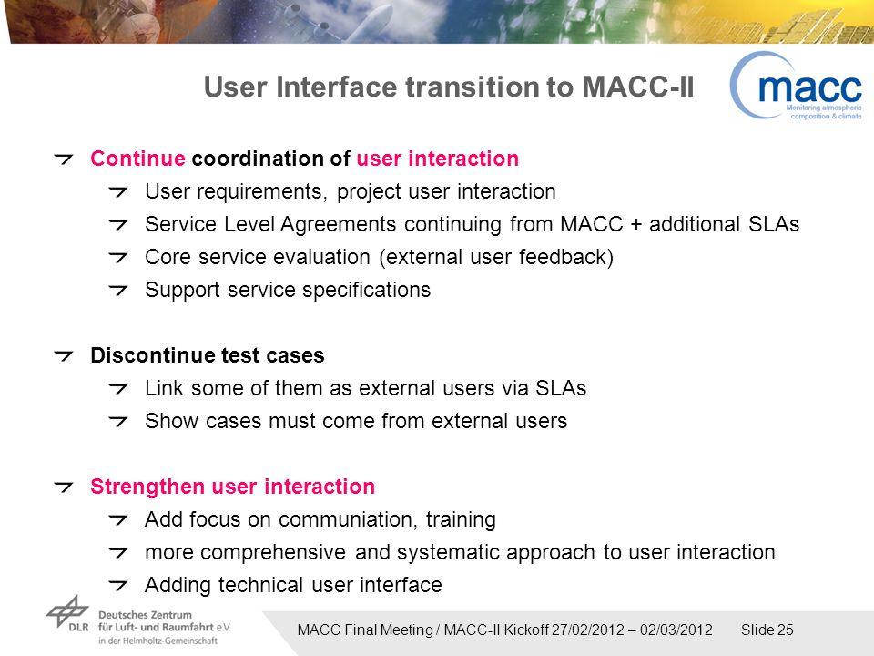 MACC Final Meeting / MACC-II Kickoff 27/02/2012 – 02/03/2012 Slide 25 User Interface transition to MACC-II Continue coordination of user interaction U