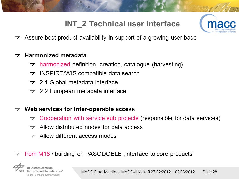 MACC Final Meeting / MACC-II Kickoff 27/02/2012 – 02/03/2012 Slide 28 INT_2 Technical user interface Assure best product availability in support of a