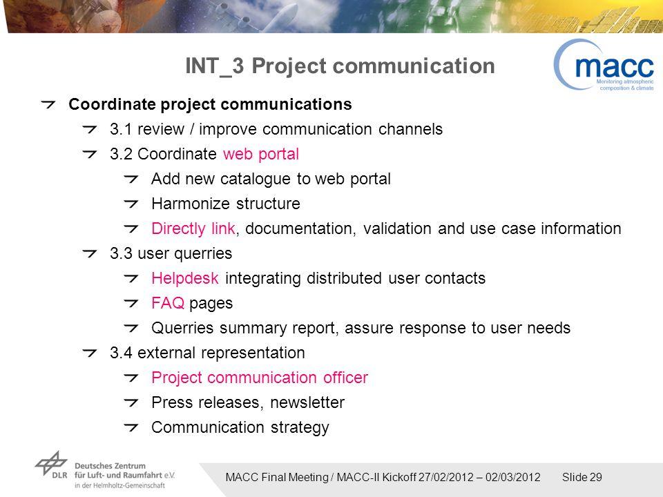 MACC Final Meeting / MACC-II Kickoff 27/02/2012 – 02/03/2012 Slide 29 INT_3 Project communication Coordinate project communications 3.1 review / impro