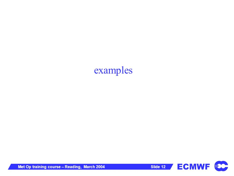 ECMWF Slide 12Met Op training course – Reading, March 2004 examples