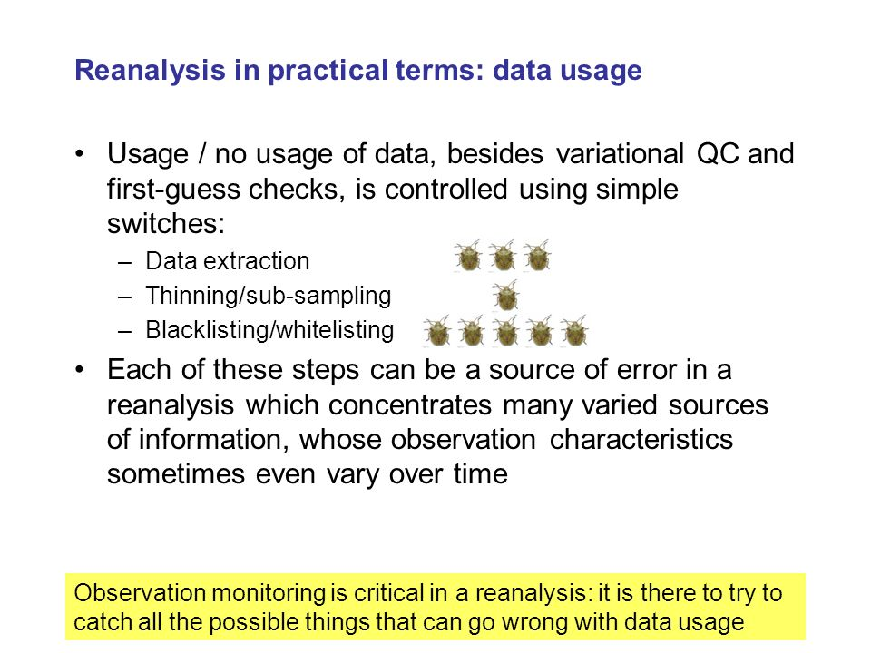 Reanalysis in practical terms: data usage Usage / no usage of data, besides variational QC and first-guess checks, is controlled using simple switches