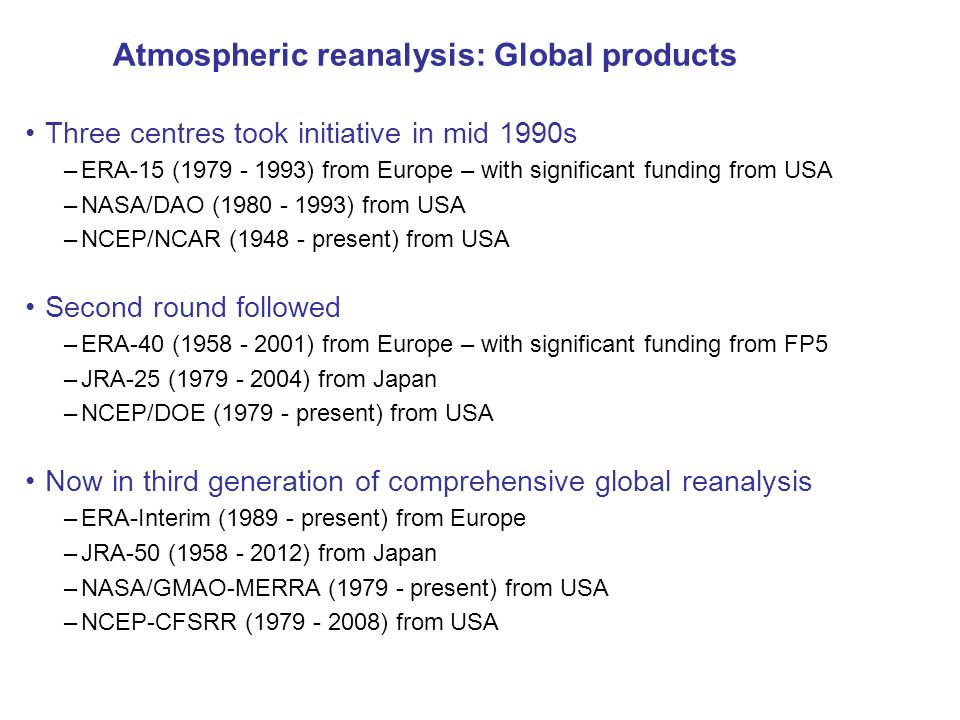 Three centres took initiative in mid 1990s –ERA-15 (1979 - 1993) from Europe – with significant funding from USA –NASA/DAO (1980 - 1993) from USA –NCE